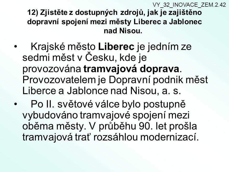 12) Zjistěte z dostupných zdrojů, jak je zajištěno dopravní spojení mezi městy Liberec a Jablonec nad Nisou. Krajské město Liberec je jedním ze sedmi