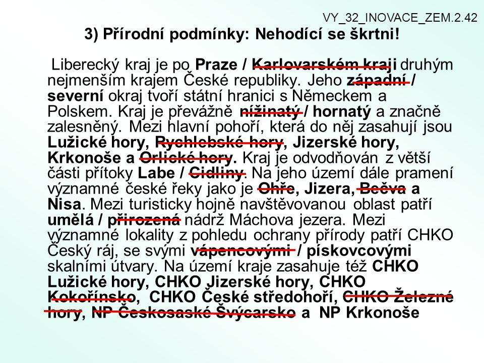 3) Přírodní podmínky: Nehodící se škrtni! Liberecký kraj je po Praze / Karlovarském kraji druhým nejmenším krajem České republiky. Jeho západní / seve
