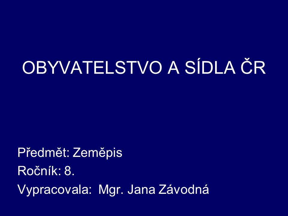 OBYVATELSTVO A SÍDLA ČR Předmět: Zeměpis Ročník: 8. Vypracovala: Mgr. Jana Závodná
