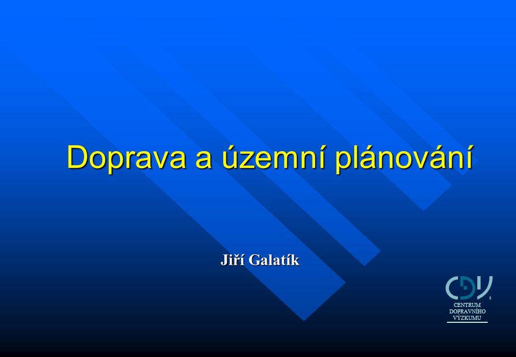 Jiří Galatík Doprava a územní plánování CENTRUM DOPRAVNÍHO VÝZKUMU