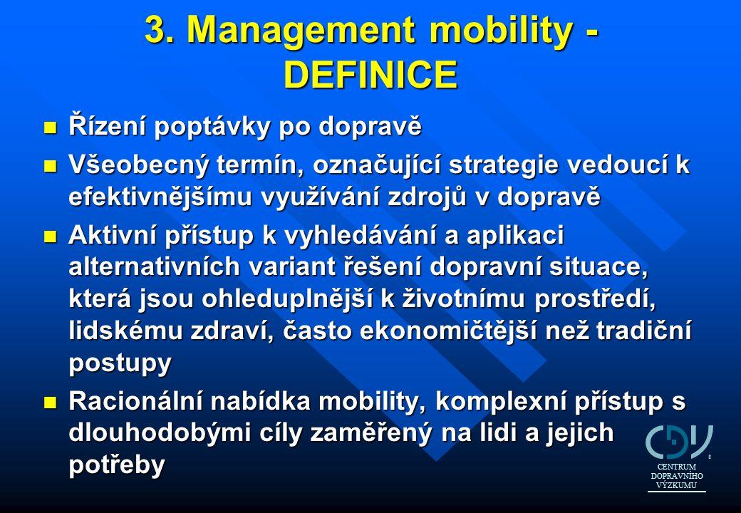 3. Management mobility - DEFINICE n Řízení poptávky po dopravě n Všeobecný termín, označující strategie vedoucí k efektivnějšímu využívání zdrojů v do