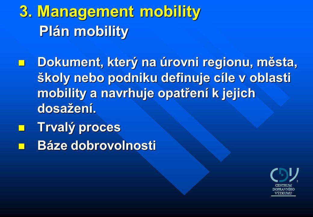 3. Management mobility Plán mobility 3. Management mobility Plán mobility n Dokument, který na úrovni regionu, města, školy nebo podniku definuje cíle