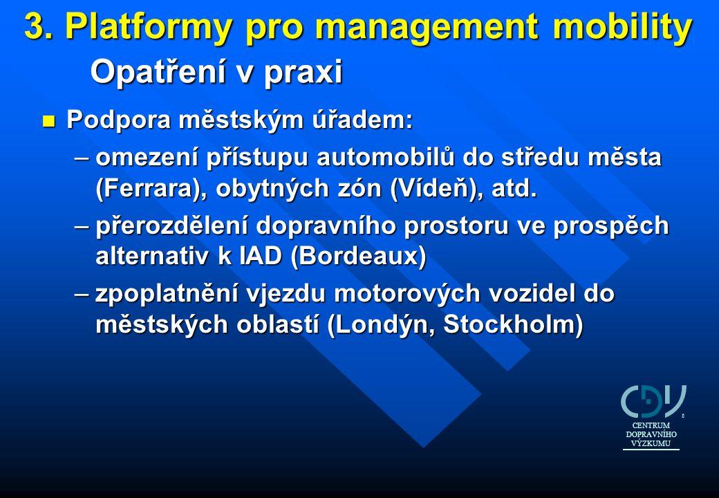 3. Platformy pro management mobility Opatření v praxi n Podpora městským úřadem: –omezení přístupu automobilů do středu města (Ferrara), obytných zón