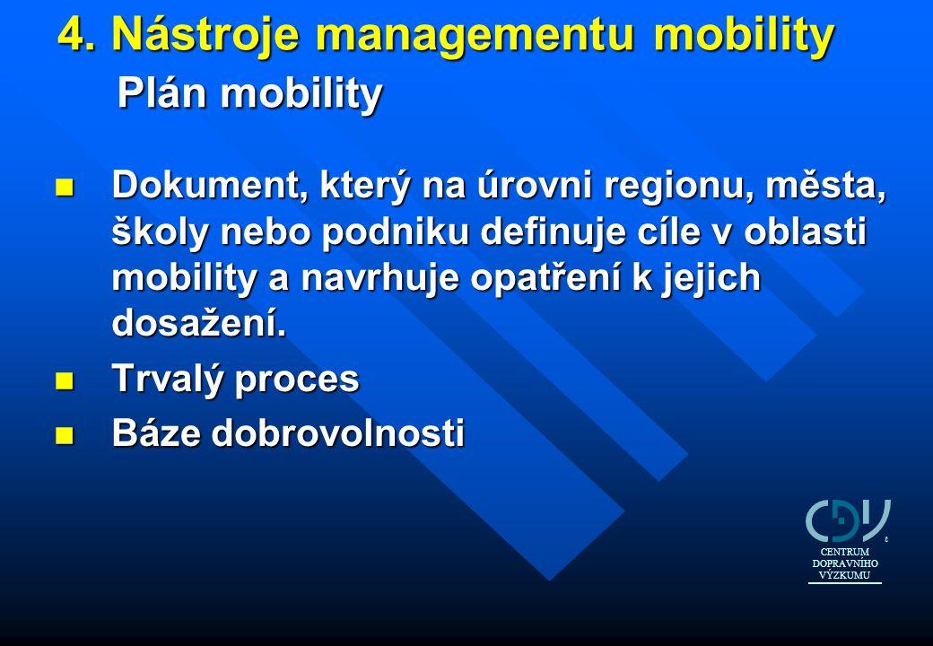 4. Nástroje managementu mobility Plán mobility 4. Nástroje managementu mobility Plán mobility n Dokument, který na úrovni regionu, města, školy nebo p