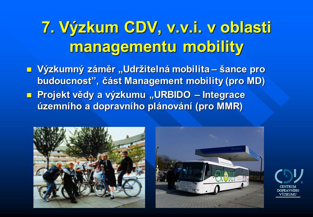 """7.Výzkum CDV, v.v.i. v oblasti managementu mobility 7. Výzkum CDV, v.v.i. v oblasti managementu mobility n Výzkumný záměr """"Udržitelná mobilita – šance"""