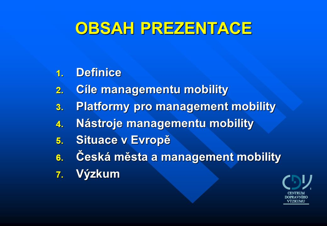 OBSAH PREZENTACE 1. Definice 2. Cíle managementu mobility 3. Platformy pro management mobility 4. Nástroje managementu mobility 5. Situace v Evropě 6.