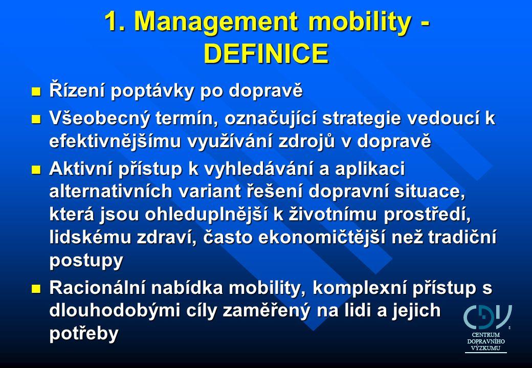 1. Management mobility - DEFINICE n Řízení poptávky po dopravě n Všeobecný termín, označující strategie vedoucí k efektivnějšímu využívání zdrojů v do