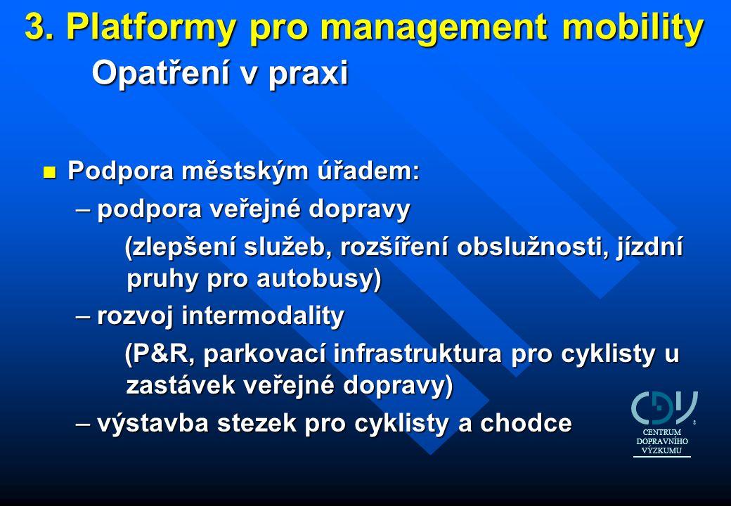 3. Platformy pro management mobility Opatření v praxi n Podpora městským úřadem: –podpora veřejné dopravy (zlepšení služeb, rozšíření obslužnosti, jíz