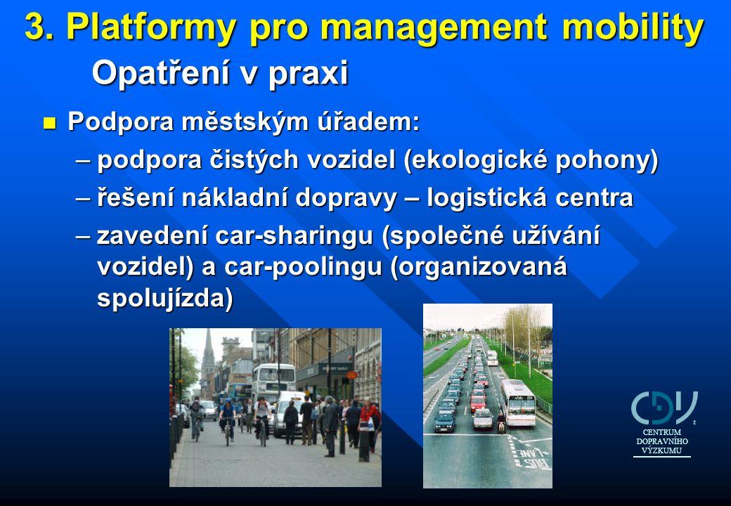 3. Platformy pro management mobility Opatření v praxi n Podpora městským úřadem: –podpora čistých vozidel (ekologické pohony) –řešení nákladní dopravy