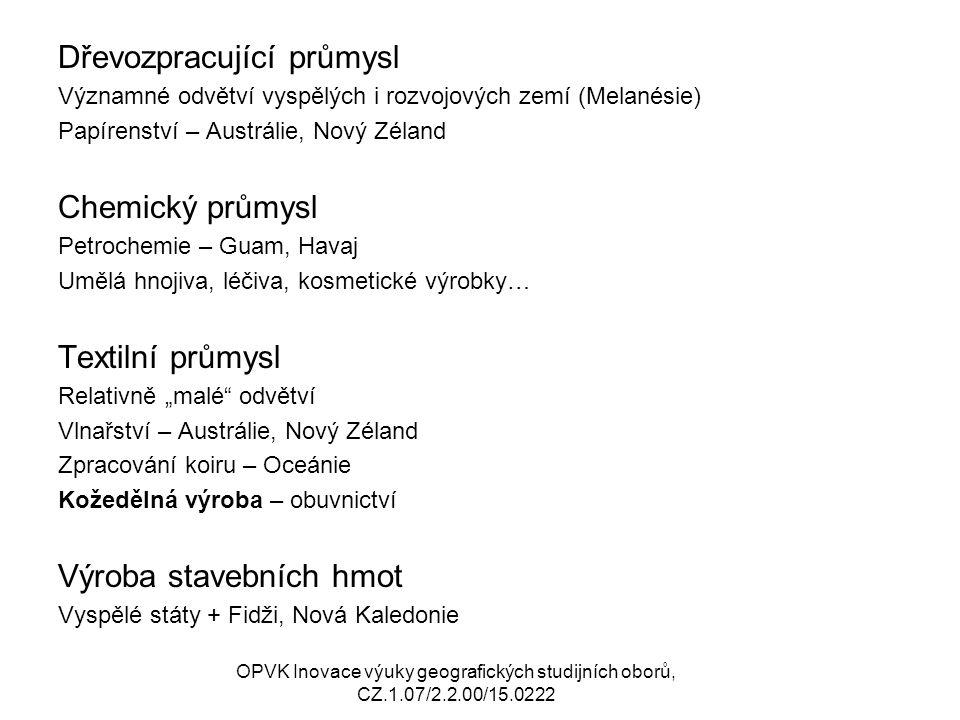 . Dřevozpracující průmysl Významné odvětví vyspělých i rozvojových zemí (Melanésie) Papírenství – Austrálie, Nový Zéland Chemický průmysl Petrochemie