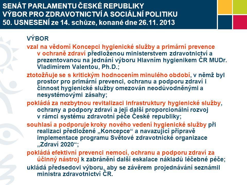 SENÁT PARLAMENTU ČESKÉ REPUBLIKY VÝBOR PRO ZDRAVOTNICTVÍ A SOCIÁLNÍ POLITIKU 50. USNESENÍ ze 14. schůze, konané dne 26.11. 2013 VÝBOR vzal na vědomí K