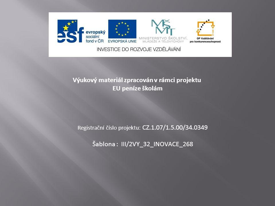 Výukový materiál zpracován v rámci projektu EU peníze školám Registrační číslo projektu: CZ.1.07/1.5.00/34.0349 Šablona : III/2VY_32_INOVACE_268