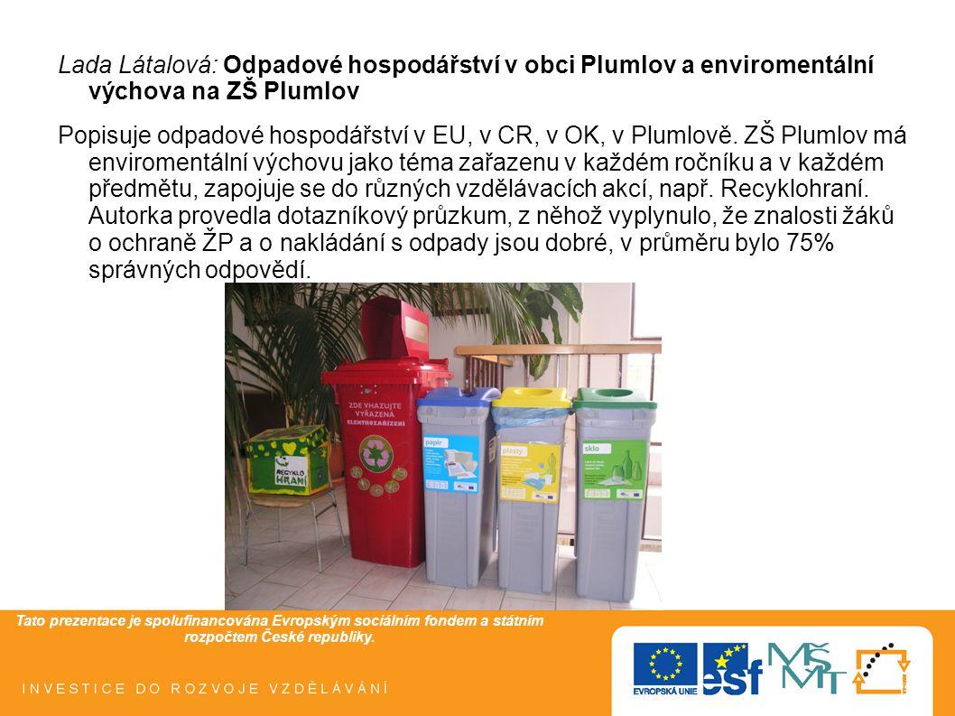 Lada Látalová: Odpadové hospodářství v obci Plumlov a enviromentální výchova na ZŠ Plumlov Popisuje odpadové hospodářství v EU, v CR, v OK, v Plumlově.