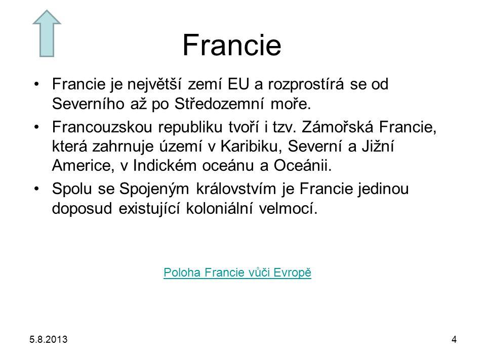 5.8.20134 Francie Francie je největší zemí EU a rozprostírá se od Severního až po Středozemní moře. Francouzskou republiku tvoří i tzv. Zámořská Franc