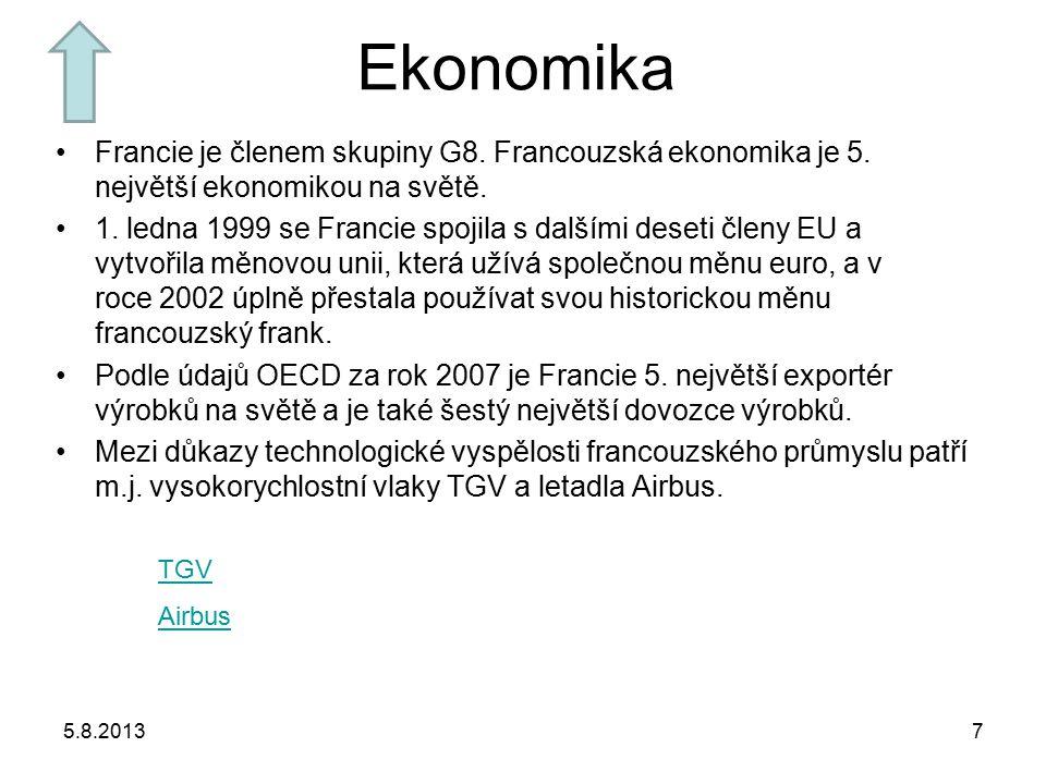 Ekonomika Francie je členem skupiny G8. Francouzská ekonomika je 5. největší ekonomikou na světě. 1. ledna 1999 se Francie spojila s dalšími deseti čl
