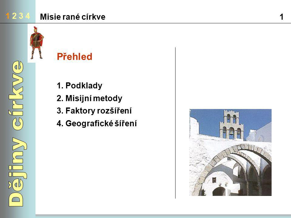 1 2 3 4 Misie rané církve1 Přehled 1. Podklady 2. Misijní metody 3. Faktory rozšíření 4. Geografické šíření