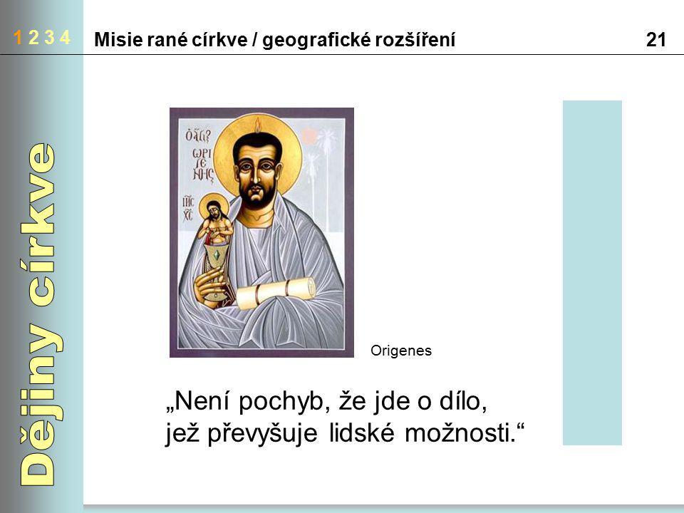 """1 2 3 4 Misie rané církve / geografické rozšíření21 """"Není pochyb, že jde o dílo, jež převyšuje lidské možnosti."""" Origenes"""