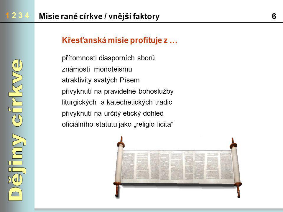 1 2 3 4 Misie rané církve / vnější faktory6 Křesťanská misie profituje z … přítomnosti diasporních sborů známosti monoteismu atraktivity svatých Písem