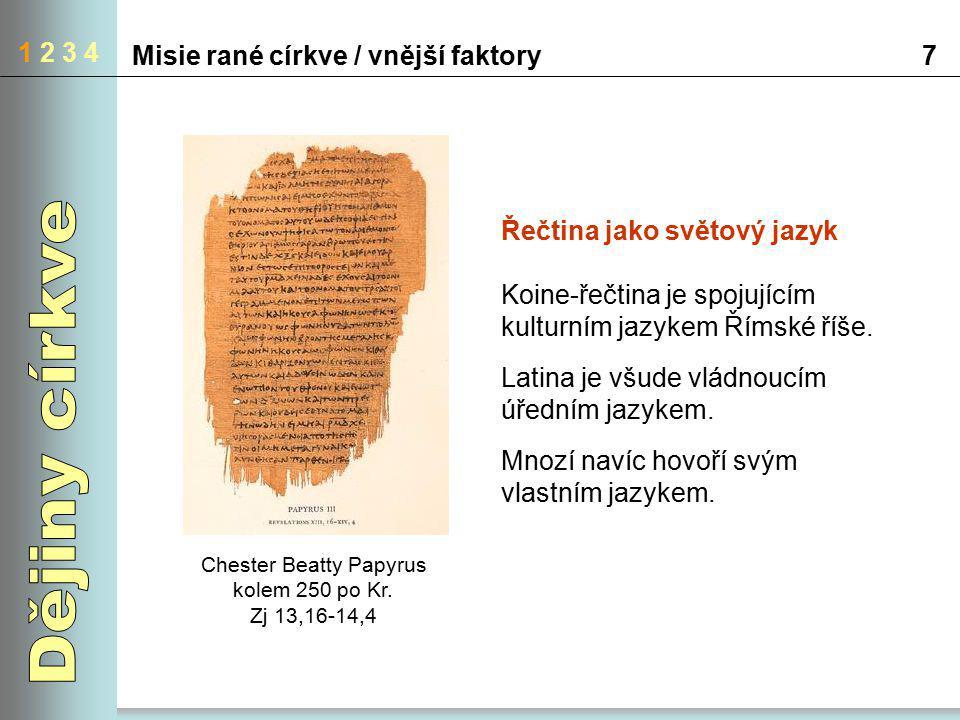 1 2 3 4 Misie rané církve / vnější faktory7 Chester Beatty Papyrus kolem 250 po Kr. Zj 13,16-14,4 Řečtina jako světový jazyk Koine-řečtina je spojujíc