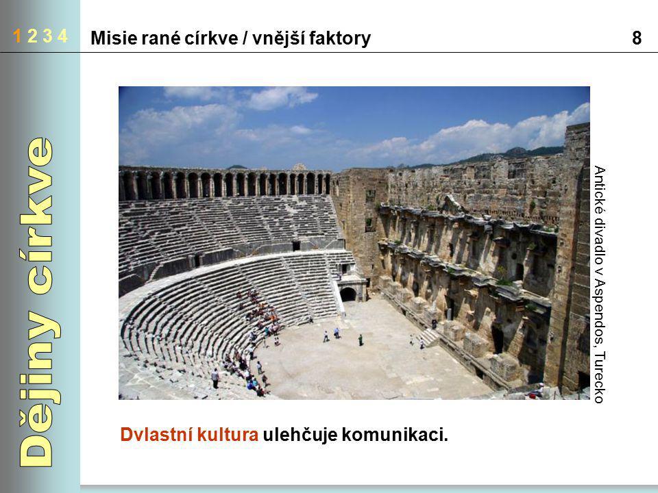 1 2 3 4 Misie rané církve / vnější faktory8 Antické divadlo v Aspendos, Turecko Dvlastní kultura ulehčuje komunikaci.