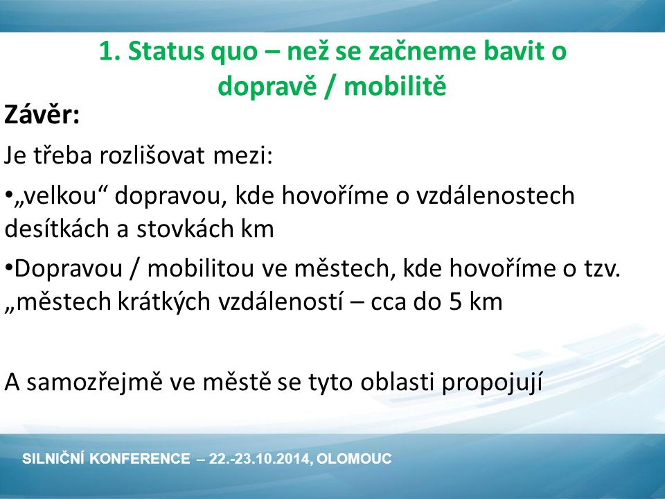 """1. Status quo – než se začneme bavit o dopravě / mobilitě Závěr: Je třeba rozlišovat mezi: """"velkou"""" dopravou, kde hovoříme o vzdálenostech desítkách a"""