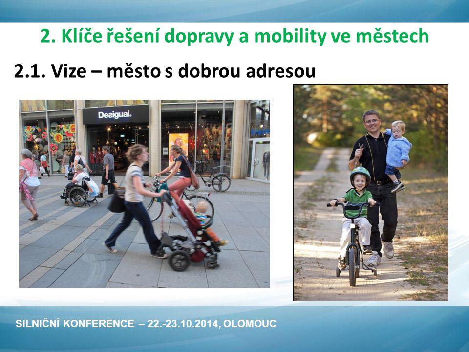 2. Klíče řešení dopravy a mobility ve městech SILNIČNÍ KONFERENCE – 22.-23.10.2014, OLOMOUC 2.1.