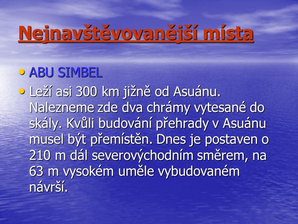 Nejnavštěvovanější místa ABU SIMBEL ABU SIMBEL Leží asi 300 km jižně od Asuánu. Nalezneme zde dva chrámy vytesané do skály. Kvůli budování přehrady v