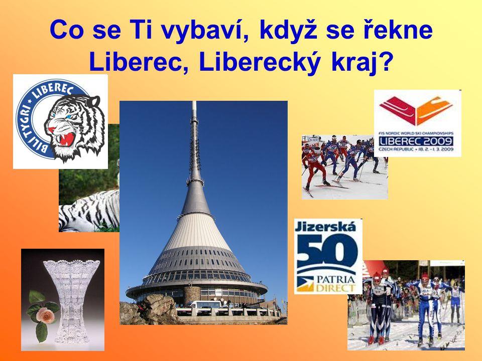 Co se Ti vybaví, když se řekne Liberec, Liberecký kraj?
