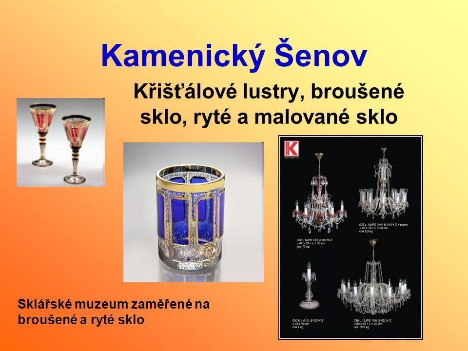 Kamenický Šenov Křišťálové lustry, broušené sklo, ryté a malované sklo Sklářské muzeum zaměřené na broušené a ryté sklo