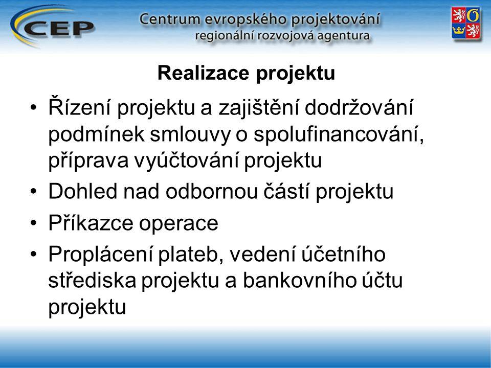 Realizace projektu Řízení projektu a zajištění dodržování podmínek smlouvy o spolufinancování, příprava vyúčtování projektu Dohled nad odbornou částí projektu Příkazce operace Proplácení plateb, vedení účetního střediska projektu a bankovního účtu projektu