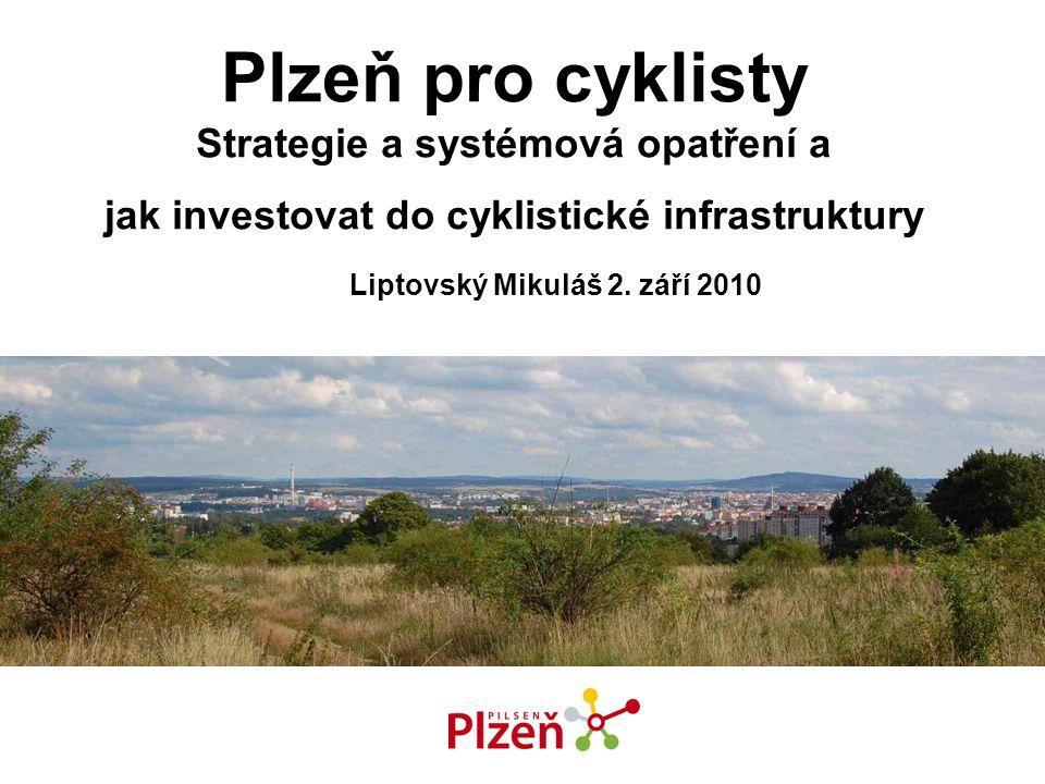 Plzeň pro cyklisty Strategie a systémová opatření a jak investovat do cyklistické infrastruktury Liptovský Mikuláš 2. září 2010