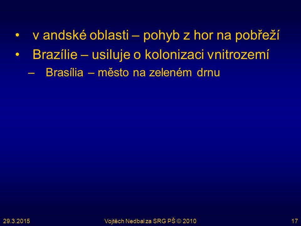 29.3.2015Vojtěch Nedbal za SRG PŠ © 201017 v andské oblasti – pohyb z hor na pobřeží Brazílie – usiluje o kolonizaci vnitrozemí –Brasília – město na zeleném drnu