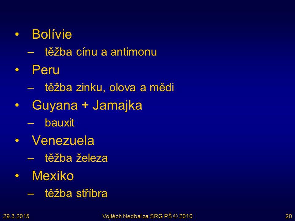 29.3.2015Vojtěch Nedbal za SRG PŠ © 201020 Bolívie –těžba cínu a antimonu Peru –těžba zinku, olova a mědi Guyana + Jamajka –bauxit Venezuela –těžba železa Mexiko –těžba stříbra