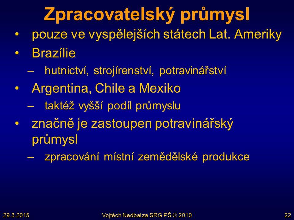 29.3.2015Vojtěch Nedbal za SRG PŠ © 201022 Zpracovatelský průmysl pouze ve vyspělejších státech Lat.