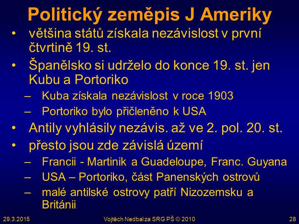29.3.2015Vojtěch Nedbal za SRG PŠ © 201028 Politický zeměpis J Ameriky většina států získala nezávislost v první čtvrtině 19.