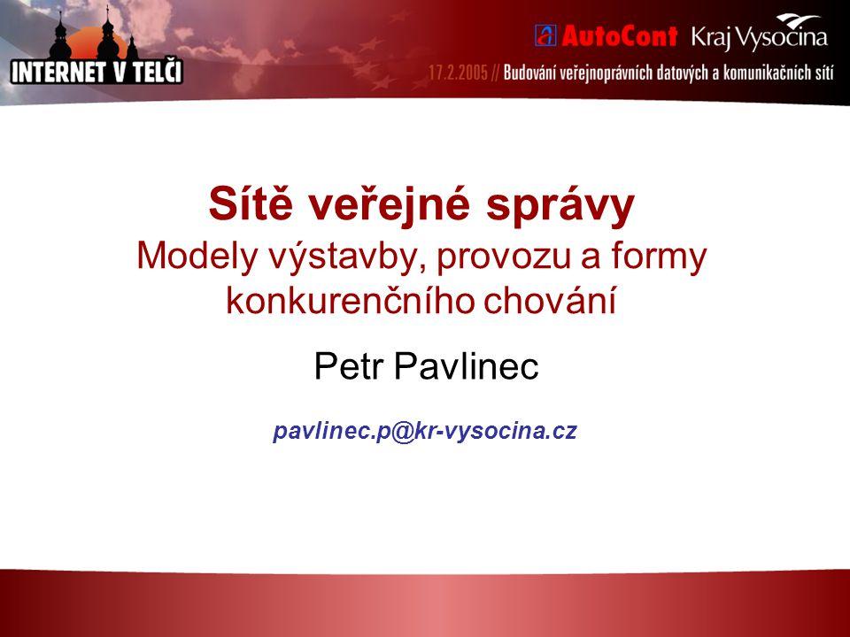 Sítě veřejné správy Modely výstavby, provozu a formy konkurenčního chování Petr Pavlinec pavlinec.p@kr-vysocina.cz