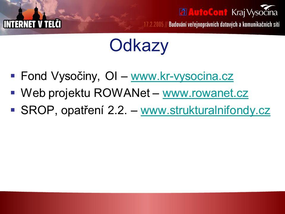 Odkazy  Fond Vysočiny, OI – www.kr-vysocina.czwww.kr-vysocina.cz  Web projektu ROWANet – www.rowanet.czwww.rowanet.cz  SROP, opatření 2.2. – www.st
