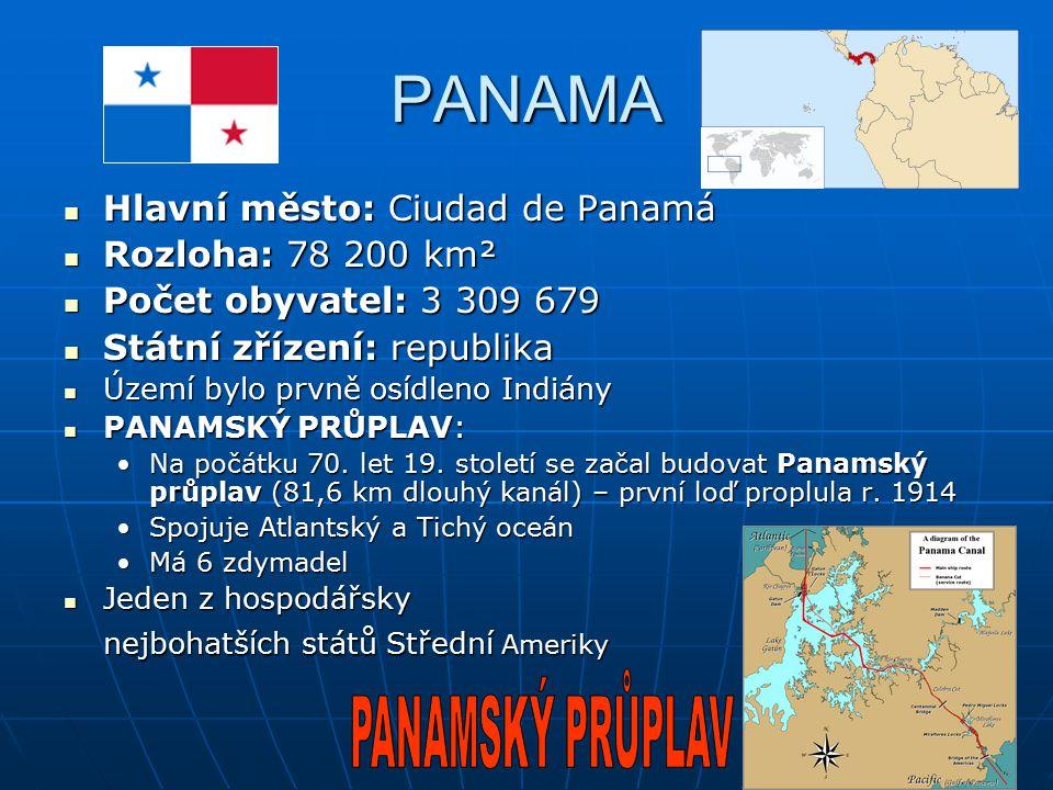 PANAMA Hlavní město: Ciudad de Panamá Hlavní město: Ciudad de Panamá Rozloha: 78 200 km² Rozloha: 78 200 km² Počet obyvatel: 3 309 679 Počet obyvatel:
