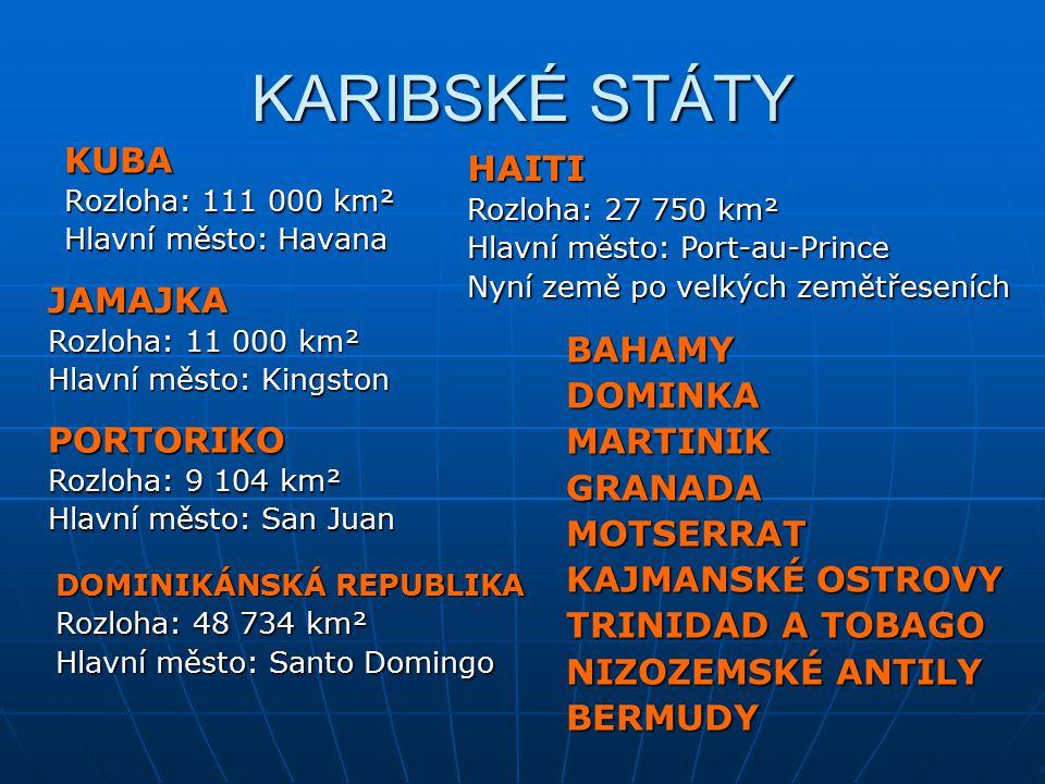 KARIBSKÉ STÁTY KUBA Rozloha: 111 000 km² Hlavní město: Havana JAMAJKA Rozloha: 11 000 km² Hlavní město: Kingston HAITI Rozloha: 27 750 km² Hlavní měst