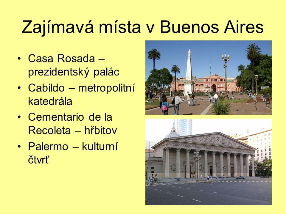 Zajímavá místa v Buenos Aires Casa Rosada – prezidentský palác Cabildo – metropolitní katedrála Cementario de la Recoleta – hřbitov Palermo – kulturní čtvrť