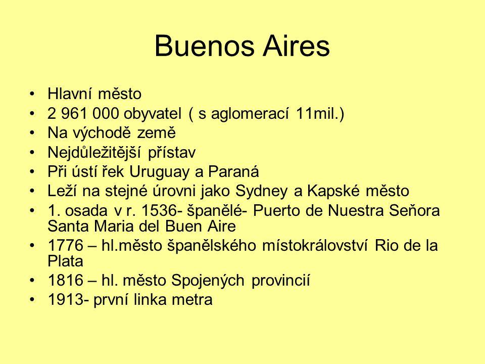 Buenos Aires Hlavní město 2 961 000 obyvatel ( s aglomerací 11mil.) Na východě země Nejdůležitější přístav Při ústí řek Uruguay a Paraná Leží na stejné úrovni jako Sydney a Kapské město 1.