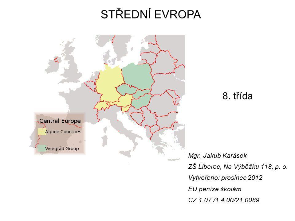Mgr. Jakub Karásek ZŠ Liberec, Na Výběžku 118, p. o. Vytvořeno: prosinec 2012 EU peníze školám CZ 1.07./1.4.00/21.0089 STŘEDNÍ EVROPA 8. třída