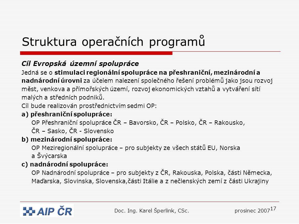 17 Struktura operačních programů Cíl Evropská územní spolupráce Jedná se o stimulaci regionální spolupráce na přeshraniční, mezinárodní a nadnárodní úrovni za účelem nalezení společného řešení problémů jako jsou rozvoj měst, venkova a přímořských území, rozvoj ekonomických vztahů a vytváření sítí malých a středních podniků.