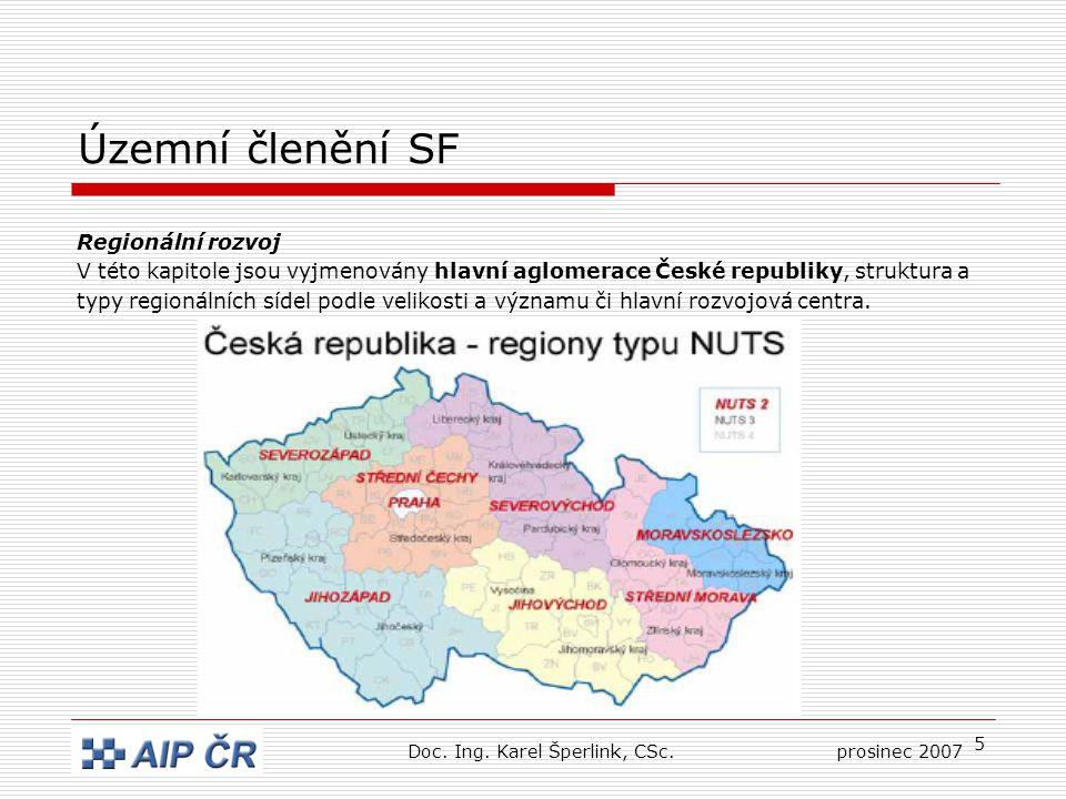 5 Územní členění SF Regionální rozvoj V této kapitole jsou vyjmenovány hlavní aglomerace České republiky, struktura a typy regionálních sídel podle velikosti a významu či hlavní rozvojová centra.