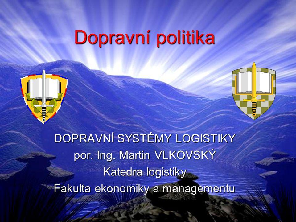 Dopravní politika DOPRAVNÍ SYSTÉMY LOGISTIKY por. Ing.