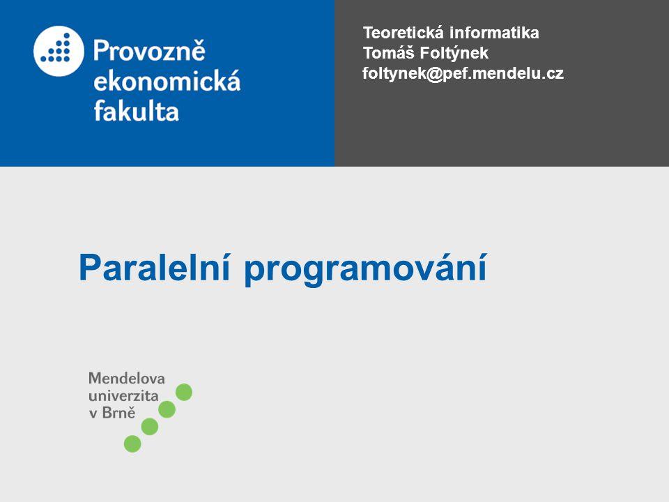 Teoretická informatika Tomáš Foltýnek foltynek@pef.mendelu.cz Paralelní programování