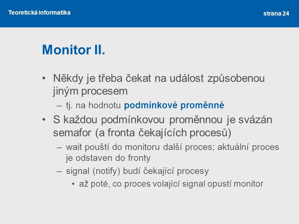 Teoretická informatika Monitor II. Někdy je třeba čekat na událost způsobenou jiným procesem –tj.