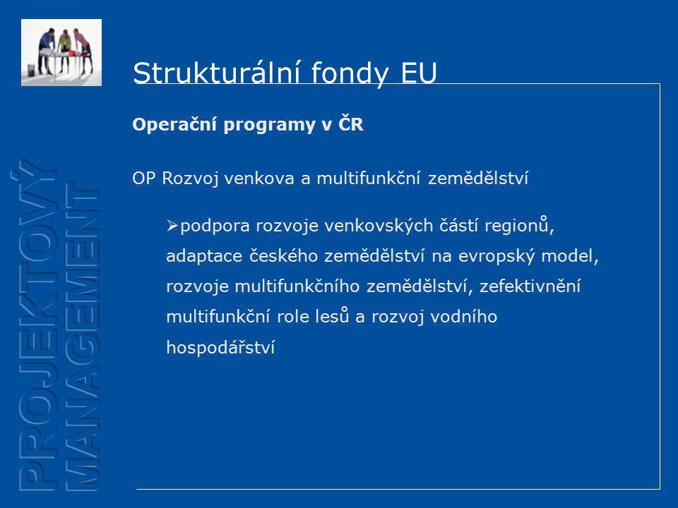 Strukturální fondy EU Operační programy v ČR OP Rozvoj venkova a multifunkční zemědělství  podpora rozvoje venkovských částí regionů, adaptace českého zemědělství na evropský model, rozvoje multifunkčního zemědělství, zefektivnění multifunkční role lesů a rozvoj vodního hospodářství