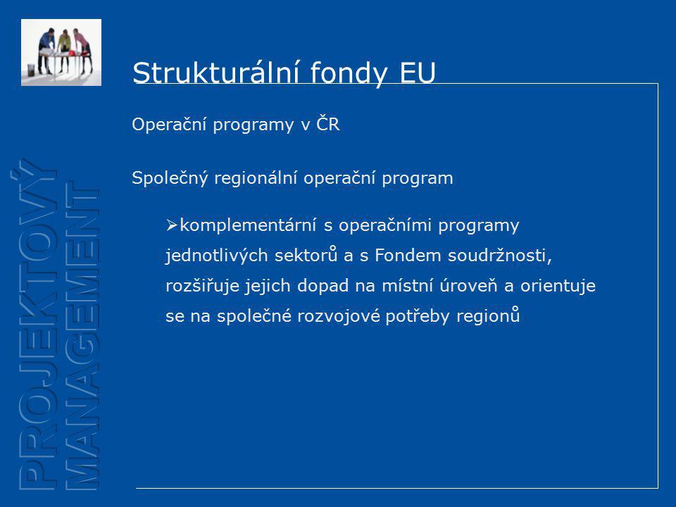 Strukturální fondy EU Operační programy v ČR Společný regionální operační program  komplementární s operačními programy jednotlivých sektorů a s Fondem soudržnosti, rozšiřuje jejich dopad na místní úroveň a orientuje se na společné rozvojové potřeby regionů