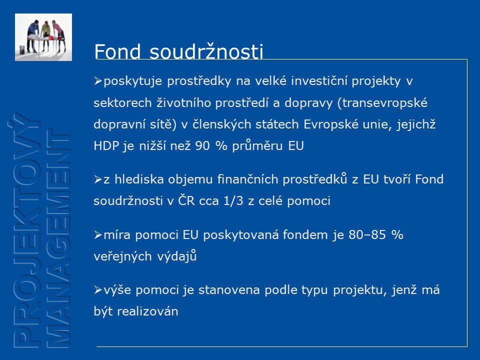 Fond soudržnosti  poskytuje prostředky na velké investiční projekty v sektorech životního prostředí a dopravy (transevropské dopravní sítě) v členských státech Evropské unie, jejichž HDP je nižší než 90 % průměru EU  z hlediska objemu finančních prostředků z EU tvoří Fond soudržnosti v ČR cca 1/3 z celé pomoci  míra pomoci EU poskytovaná fondem je 80–85 % veřejných výdajů  výše pomoci je stanovena podle typu projektu, jenž má být realizován